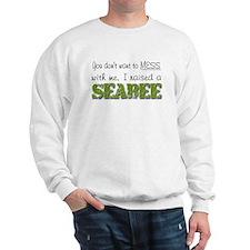 I raised a Seabee (green) Sweatshirt