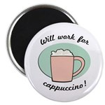 Will Work For Cappuccino Magnet