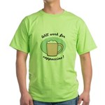 Will Work For Cappuccino Green T-Shirt