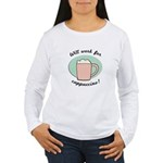Will Work For Cappuccino Women's Long Sleeve T-Shi