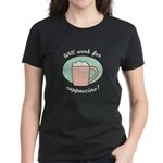 Will Work For Cappuccino Women's Dark T-Shirt