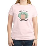 Will Work For Cappuccino Women's Light T-Shirt