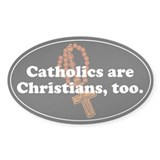 Oval Sticker. Catholics are Christians, too.