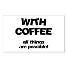 Coffee All Things Are Possible Sticker (Rectangula