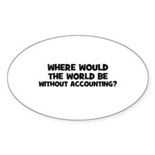 Where Would The World Be With Oval Decal
