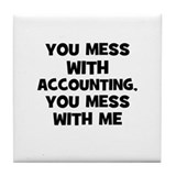 You Mess With accounting, You Tile Coaster