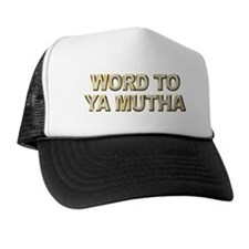 Word To Ya Mutha Trucker Hat