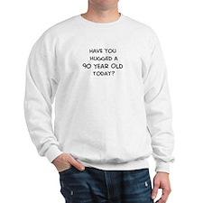 Hugged a 90 Year Old Sweatshirt