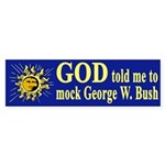 God told me to mock Bush (bumper sticker)