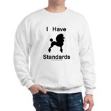 Poodle - I Have Standards Sweatshirt