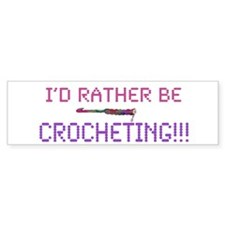 I'd Rather Be Crocheting! Bumper Bumper Sticker