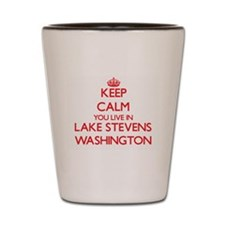 Keep calm you live in Lake Stevens Wash Shot Glass