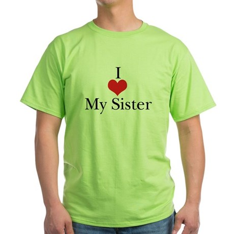 I Love (Heart) My Sister Green T-Shirt