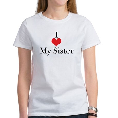 I Love (Heart) My Sister Women's T-Shirt