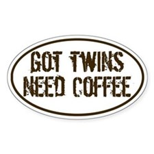 Got Twins NEED Coffee Oval Decal