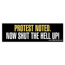 Protest Noted. Now Shut the Hell Up!