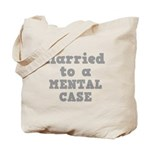 Married to a Mental Case Tote Bag