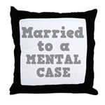 Married to a Mental Case Throw Pillow