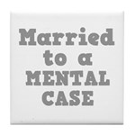 Married to a Mental Case Tile Coaster