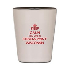 Keep calm you live in Stevens Point Wis Shot Glass