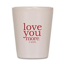 love you more. I win. Shot Glass