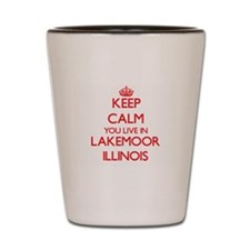 Keep calm you live in Lakemoor Illinois Shot Glass
