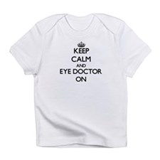 Keep Calm and Eye Doctor ON Infant T-Shirt