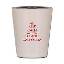 Keep calm we live in Delano California Shot Glass