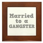 Married to a Gangster Framed Tile