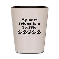 My Best Friend Is A Staffie Shot Glass