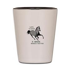 A HORSE MAKES LIFE GOOD Shot Glass