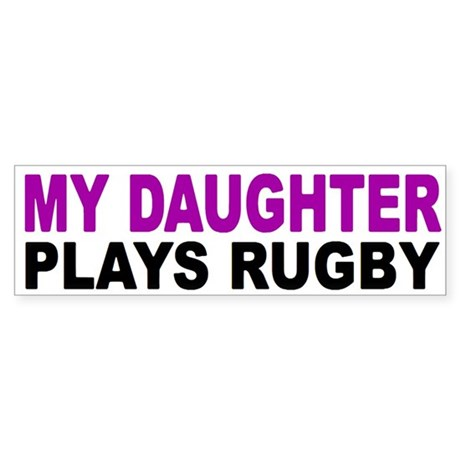 My daughter plays rugby! Bumper Sticker