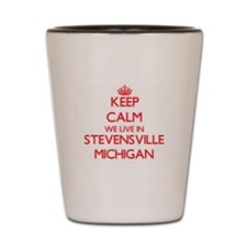 Keep calm we live in Stevensville Michi Shot Glass