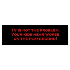 TV is not the problem. (Bumper Sticker)