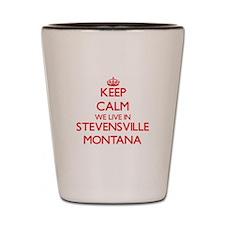 Keep calm we live in Stevensville Monta Shot Glass
