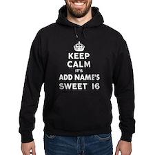 Keep Calm Sweet 16 Hoodie