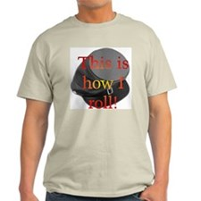 """How I Roll"" T-Shirt"