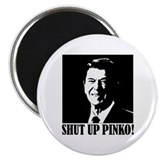 "Ronald Reagan says, SHUT UP PINKO! 2.25"" Magnet (1"
