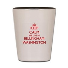 Keep calm we live in Bellingham Washing Shot Glass