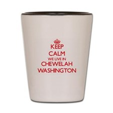 Keep calm we live in Chewelah Washingto Shot Glass