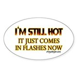 I'm Still Hot! Oval Sticker