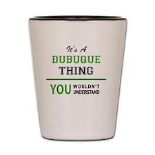Cute Dubuque Shot Glass