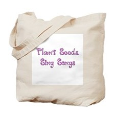 Plant Seeds, Sing Songs 6 Tote Bag