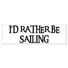 I'D RATHER BE SAILING Bumper Bumper Sticker