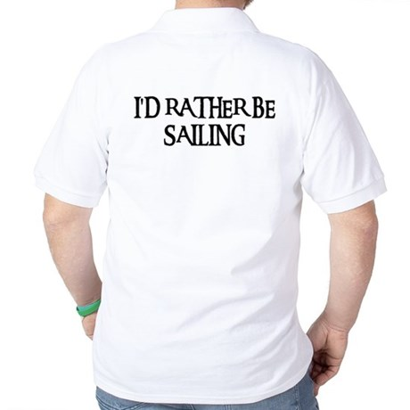 I'D RATHER BE SAILING Golf Shirt