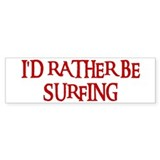 I'D RATHER BE SURFING Bumper Bumper Sticker