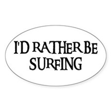 I'D RATHER BE SURFING Oval Decal