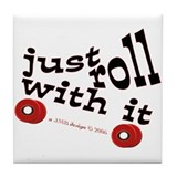 JUST ROLL WITH IT Tile Coaster