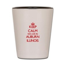 Keep calm we live in Auburn Illinois Shot Glass