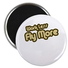 Work Less Fly More Magnet